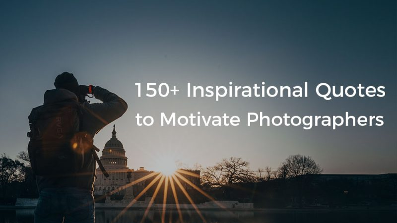 150+ Inspirational Quotes to Motivate Photographers